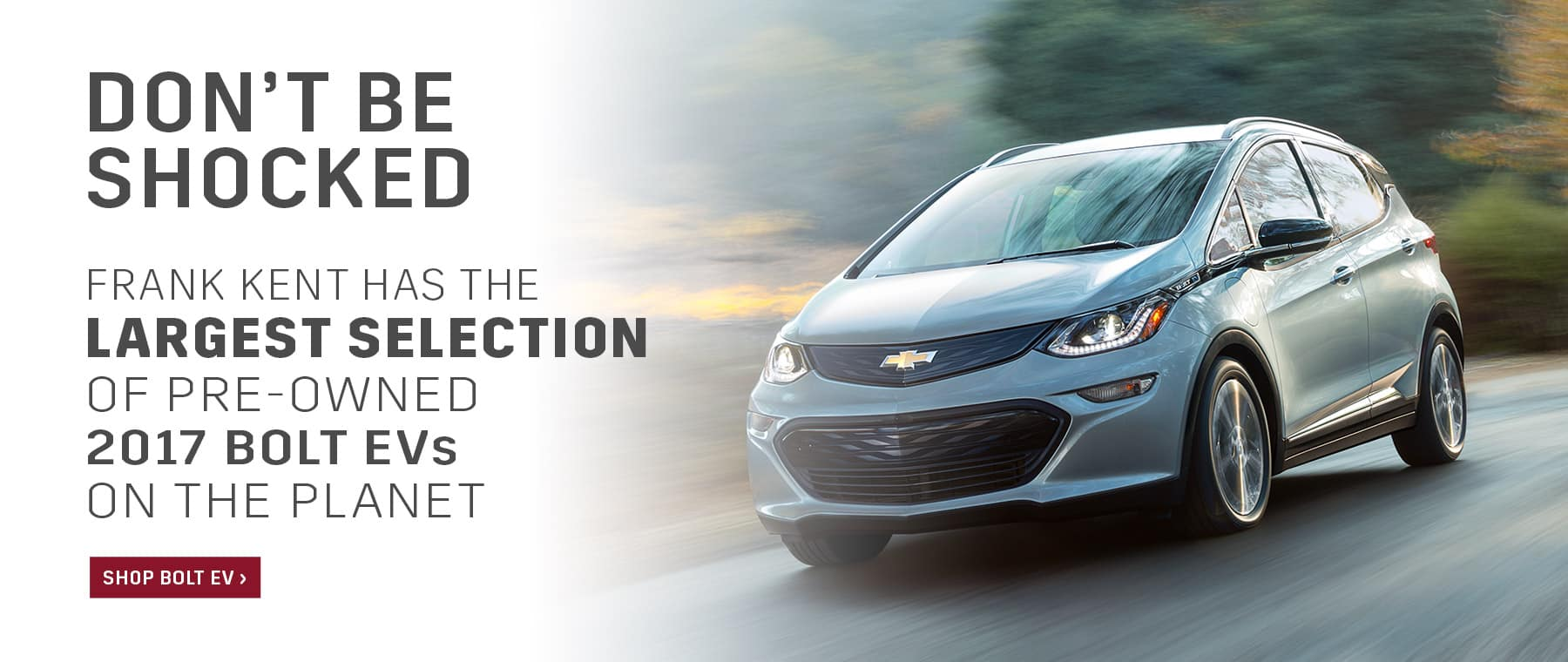 Frank Kent has the LARGEST SELECTION of 2017 Chevy Bolt EVs on the planet