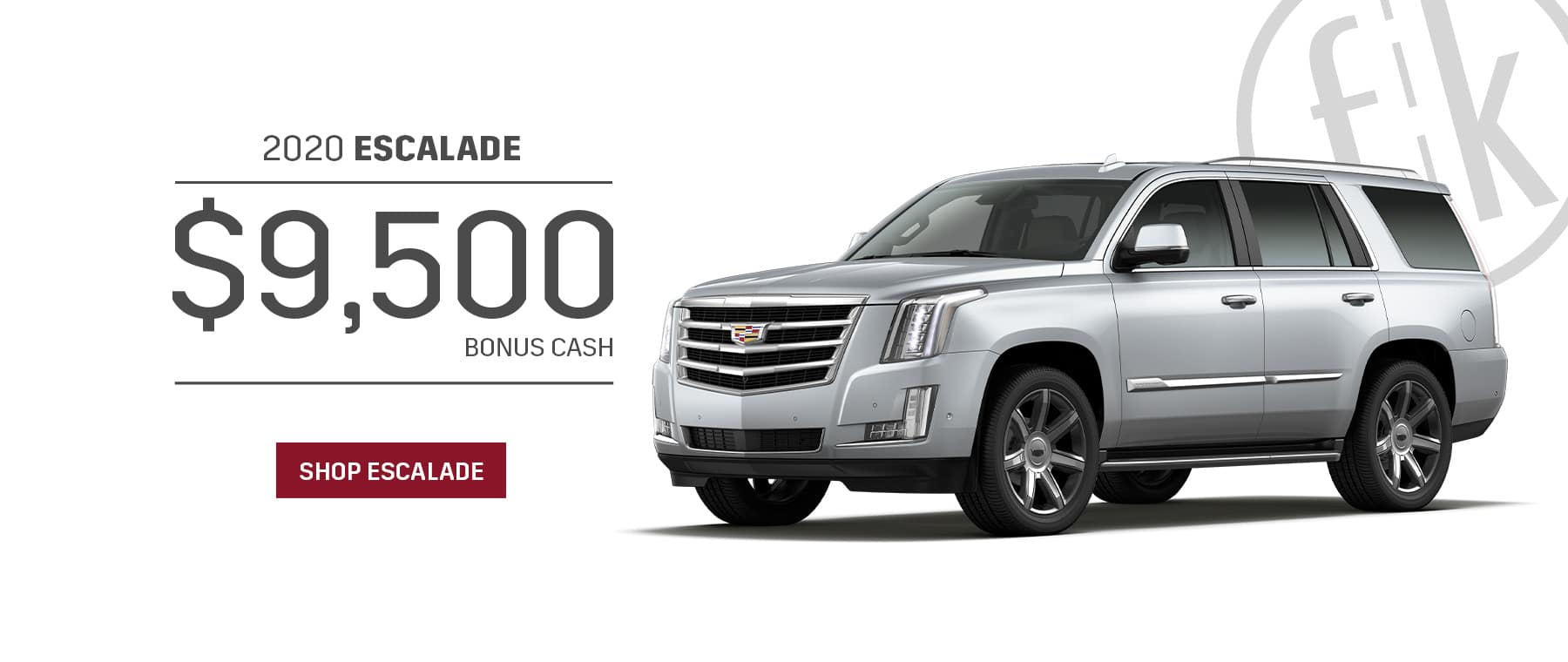 $9,500 Bonus Cash 2020 Escalade