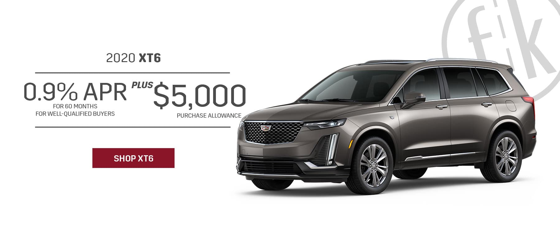0.9% for 60 mos. PLUS $5,000 Purchase Allowance 2020 XT6