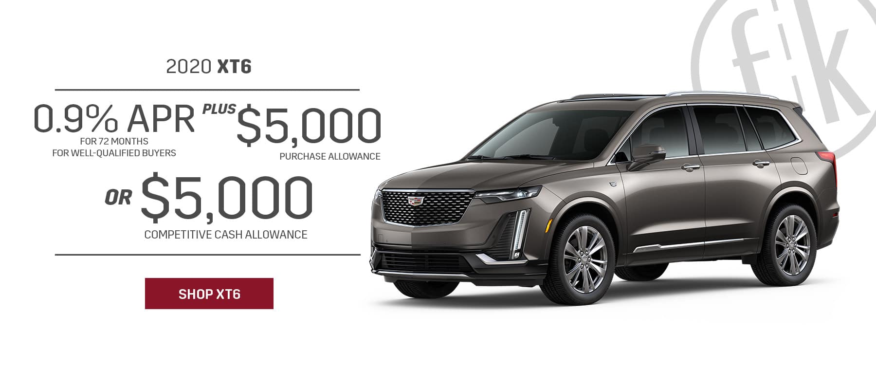 2020 XT6 0.9% for 72 mos. PLUS $5,000 Purchase Allowance OR $5,000 Competitive Cash Allowance