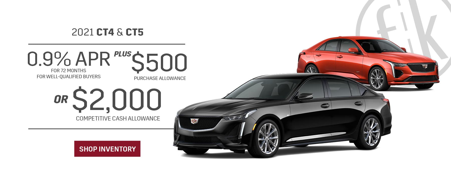 2021 CT4 & CT5 0.9% for 72 mos. PLUS $500 Purchase Allowance OR $2,000 Competitive Cash Allowance