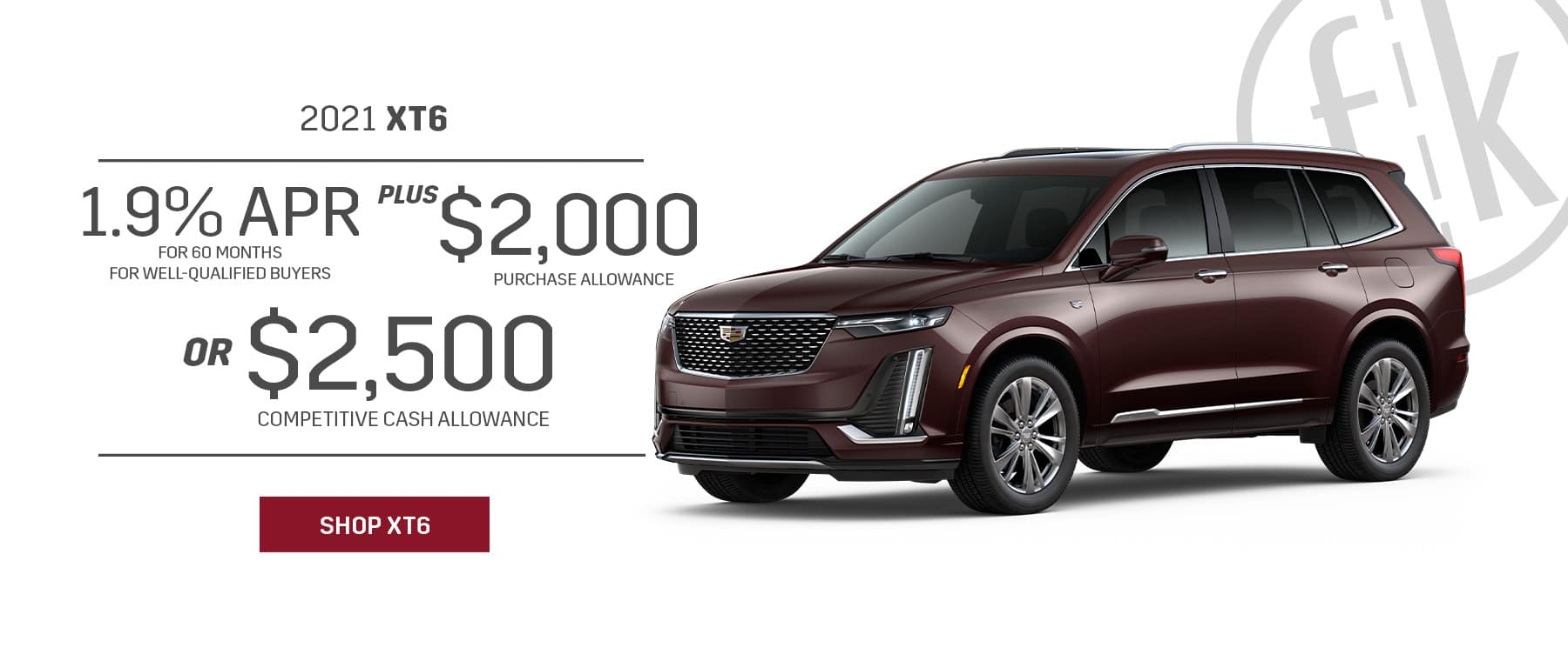 2021 XT6 1.9% for 60 mos PLUS $2,000 Purchase Allowance OR $2,500 Competitive Cash Allowance