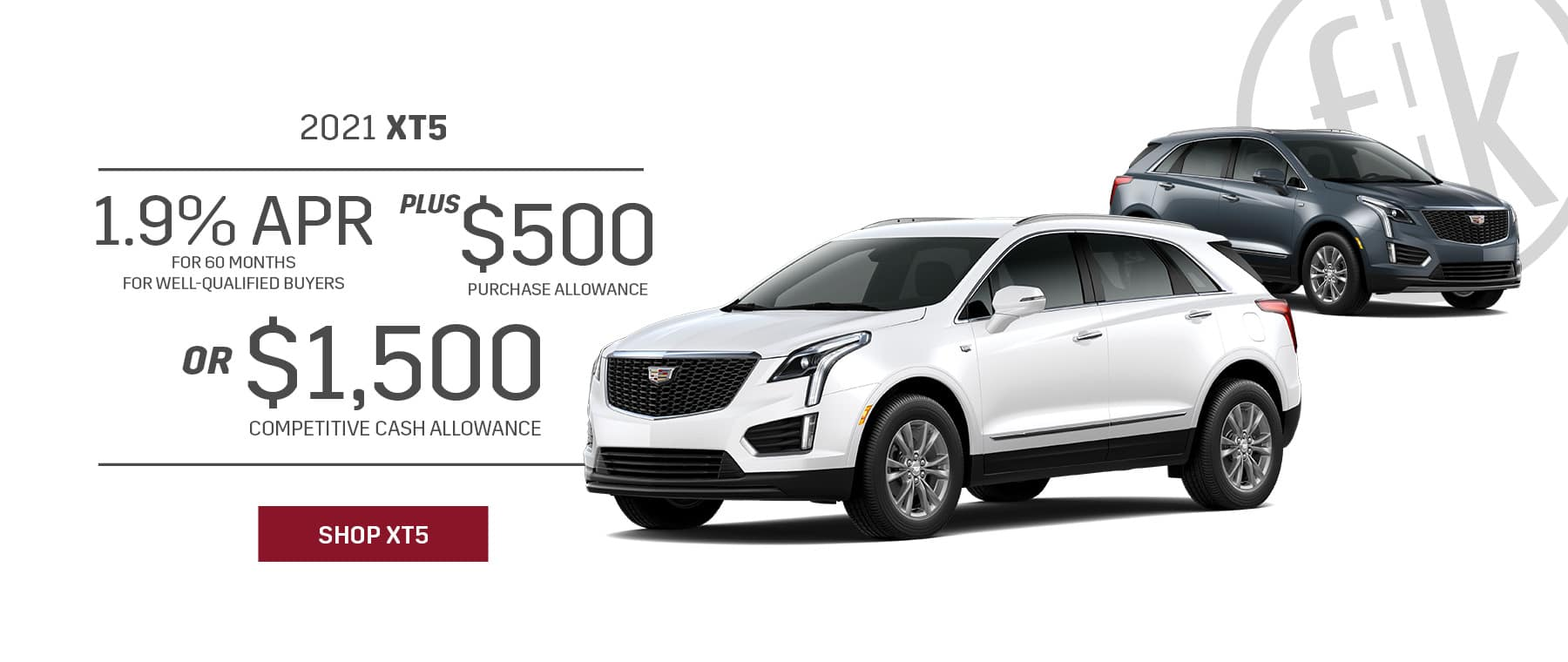 2021 XT5 1.9% for 60 mos PLUS $500 Purchase Allowance OR $1,500 Competitive Cash Allowance