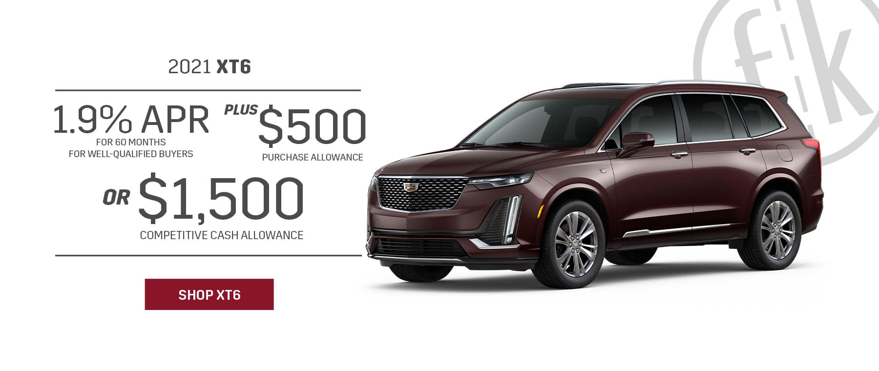 2021 XT6 1.9% for 60 mos PLUS $500 Purchase Allowance OR $1,500 Competitive Cash Allowance
