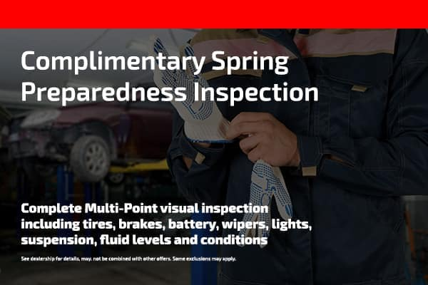 Complimentary Spring Preparedness Inspection, Complete Multi-Point visual inspection including tires, brakes, battery, wipers, lights, suspension, fluid levels and conditions