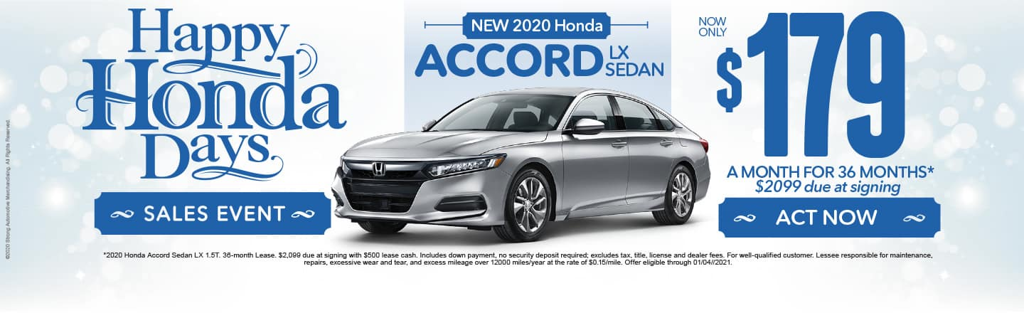 Happy Honda Days. 2020 Accord $179 a month for 36 months after $2099 due at signing. Act Now.