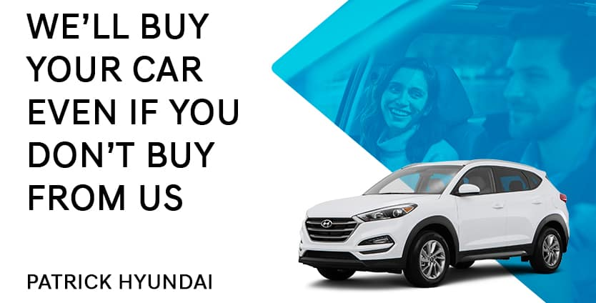 Patrick Hyundai will buy your car even if you don't buy from us!