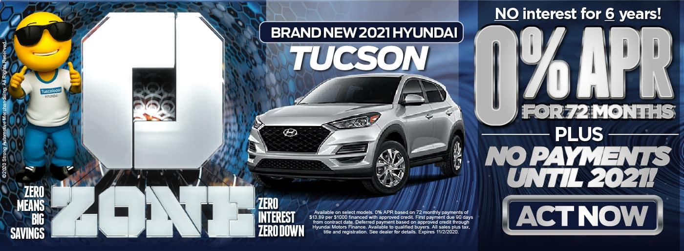 0 Zone. 2021 Hyundai Tucson 0%APR for 72 months plus No Payments Until 2021.* Act Now.