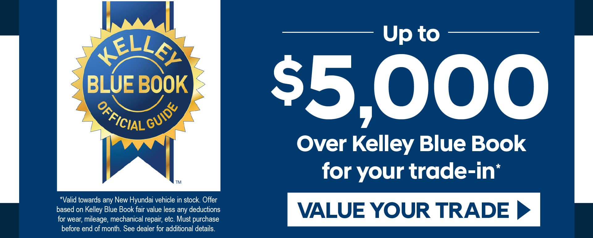 up to $5,000 over Kelley Blue Book for your trade - Click Here To Value Your Trade